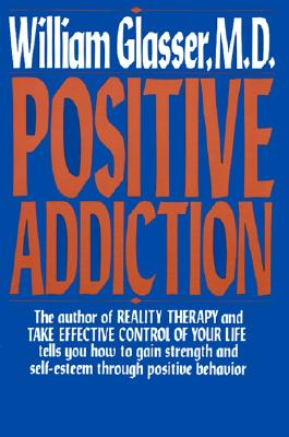 Positive Addiction By Glasser, William